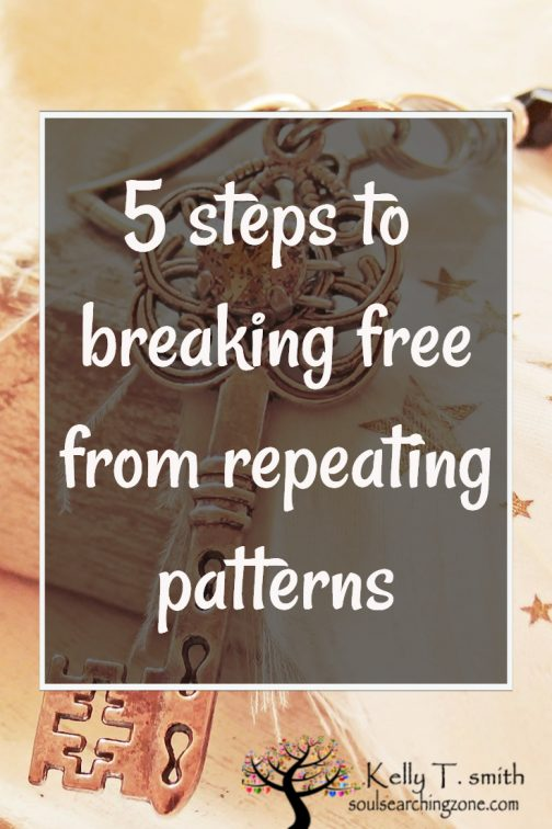 5 steps to breaking free from repeating patterns
