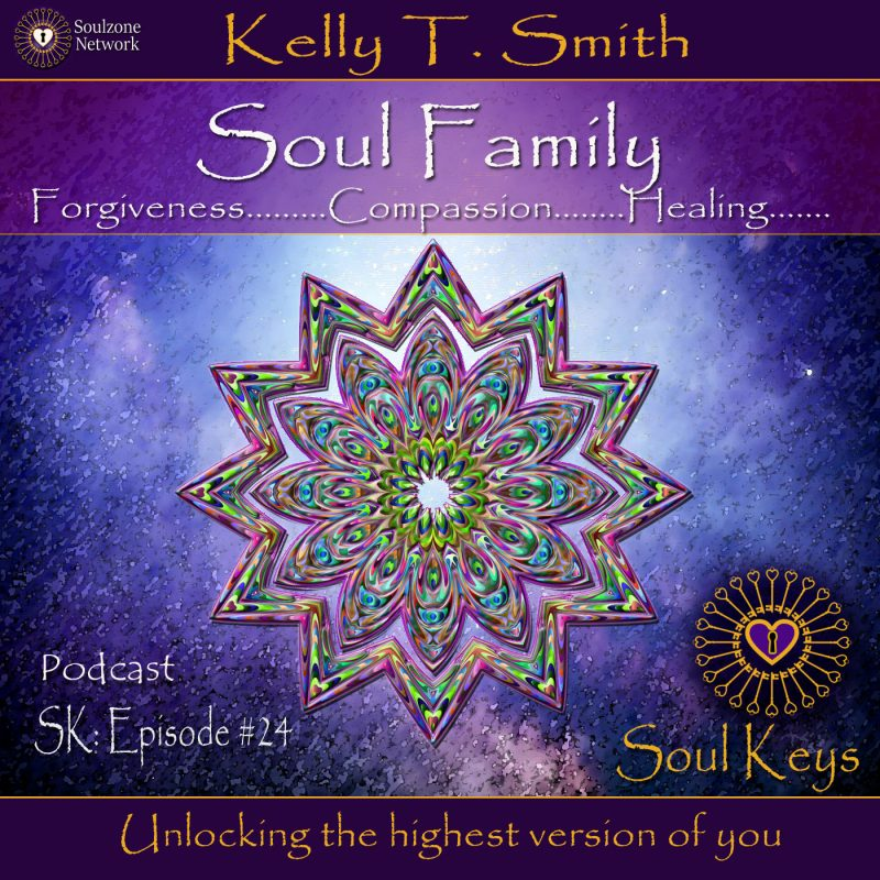 SK:24 Soul Family- Forgiveness, compassion, healing & expansion